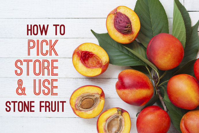 In season: Stone fruit. Our tips for picking, storing, and cooking with the most delicious fruit of the summer.