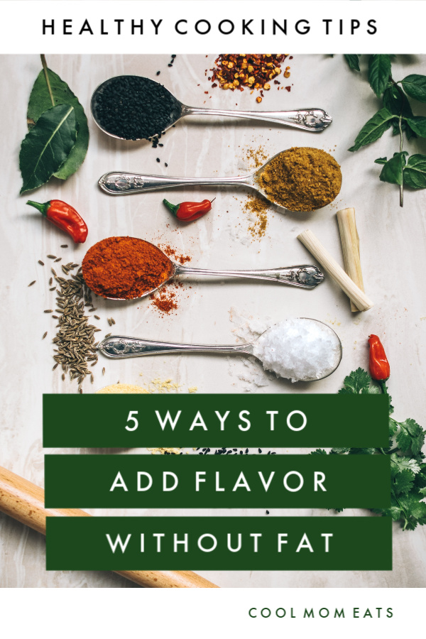Healthy cooking tips: 5 easy ways to add flavor without adding fat | CoolMomEats.com