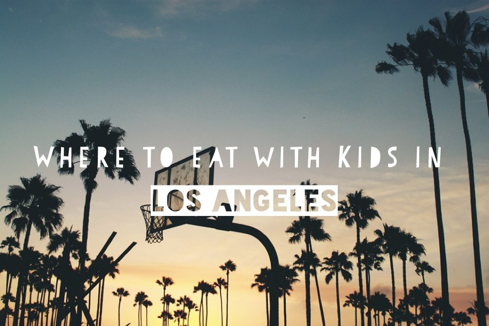 The best places to eat out with kids in Los Angeles | Picks from a favorite Cool Mom, Catherine McCord of Weelicious