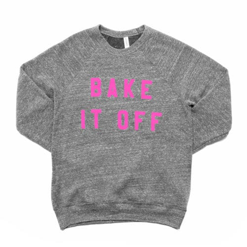 Hilarious gifts that poke (just enough!) fun of foodie culture for your favorite artisanal food, avocado toast, matcha tea loving friends with a sense of humor: Bake It Off sweatshirt at Miss Jones Baking Co. | Cool Mom Eats holiday gift guide 2017