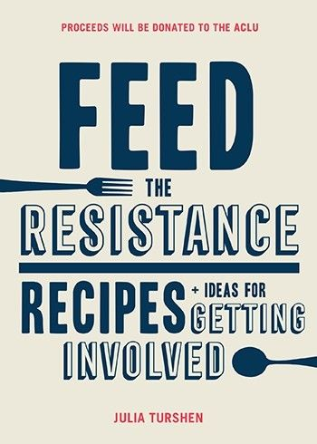 Holiday gifts for food lovers that do good in the world: Feed the Resistance, one of our favorite cookbooks of the year, by Julia Turshen | Cool Mom Eats holiday gift guide 2017
