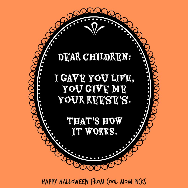Dear children: I gave you life, you give us your Reese's. That's how it works. | Funny Halloween meme via CoolMomPicks.com | © coolmompicks