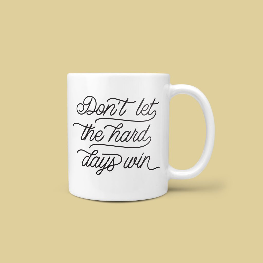 Inspirational mugs that aren't cheesy: Don't Let the Hard Days Win by Willow Mugs