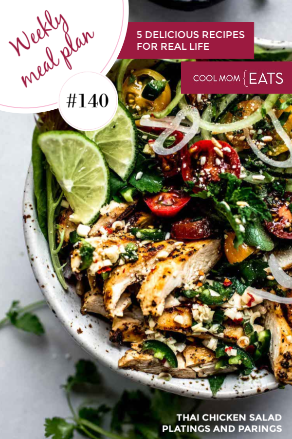 Cool Mom Eats weekly meal plan # 140: 5 weeknight recipes featuring Thai Chicken Salad from Platings and Parings
